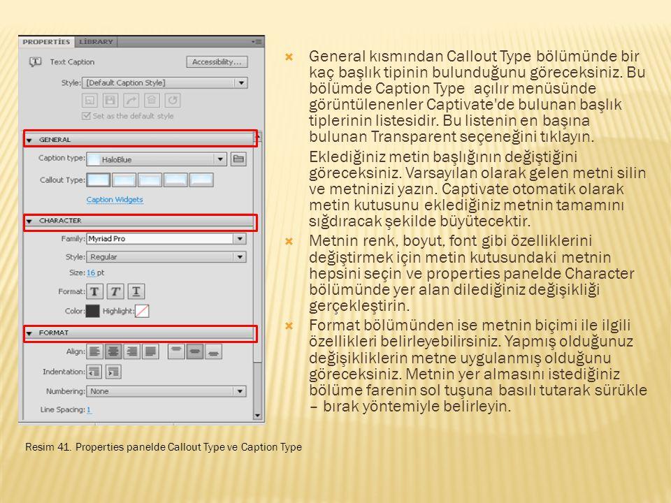 General kısmından Callout Type bölümünde bir kaç başlık tipinin bulunduğunu göreceksiniz. Bu bölümde Caption Type açılır menüsünde görüntülenenler Captivate de bulunan başlık tiplerinin listesidir. Bu listenin en başına bulunan Transparent seçeneğini tıklayın.