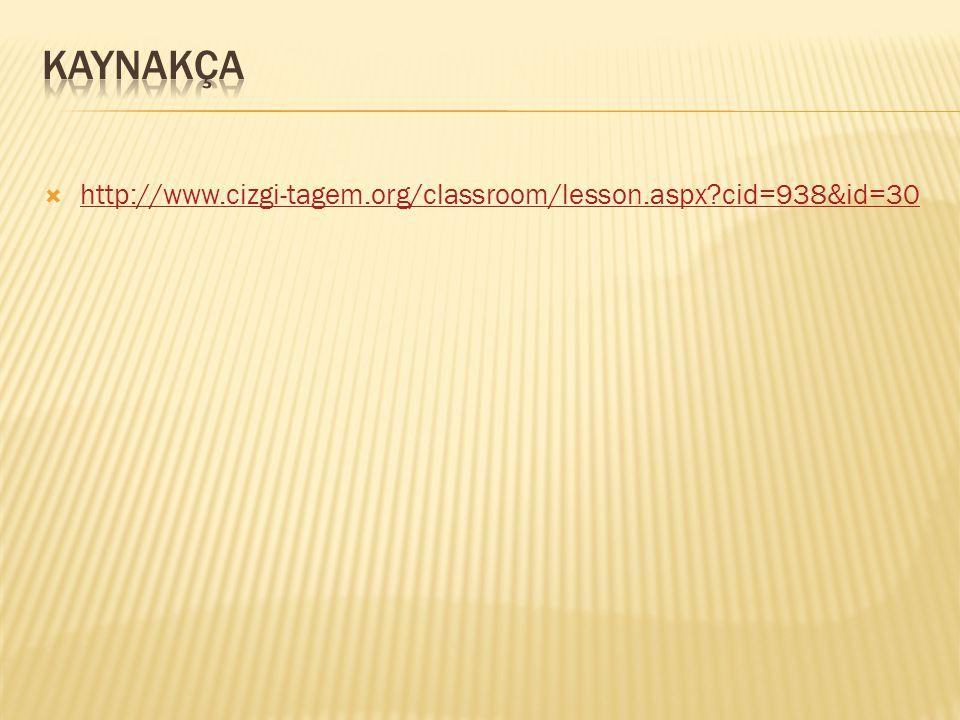 Kaynakça http://www.cizgi-tagem.org/classroom/lesson.aspx cid=938&id=30