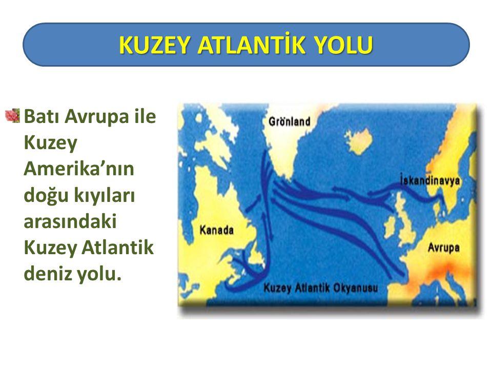 KUZEY ATLANTİK YOLU Batı Avrupa ile Kuzey Amerika'nın doğu kıyıları arasındaki Kuzey Atlantik deniz yolu.