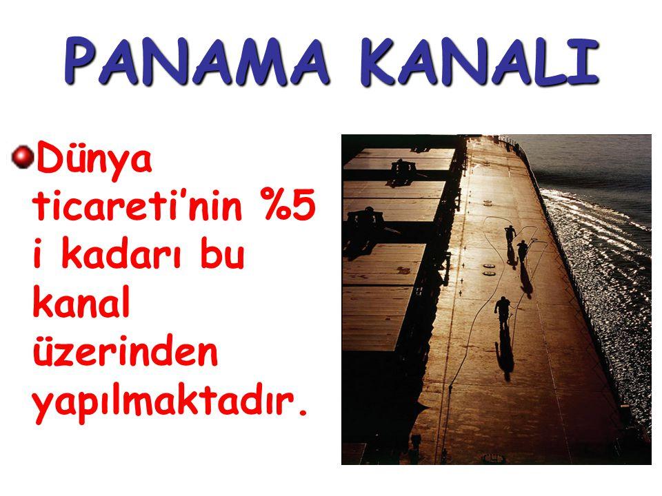 PANAMA KANALI Dünya ticareti'nin %5 i kadarı bu kanal üzerinden yapılmaktadır.