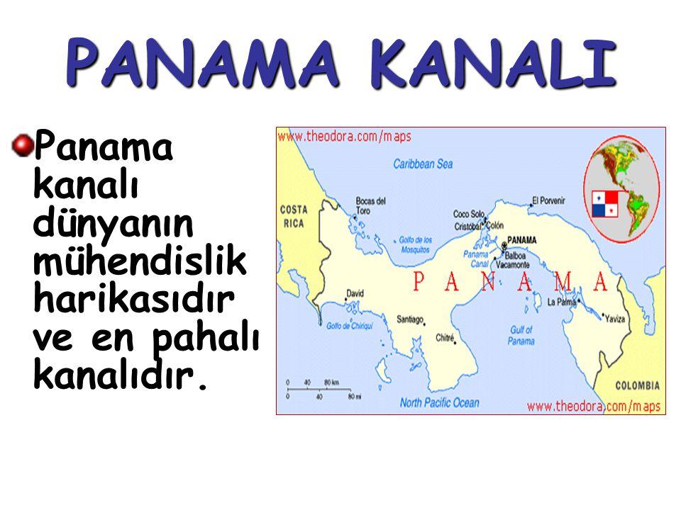 PANAMA KANALI Panama kanalı dünyanın mühendislik harikasıdır ve en pahalı kanalıdır.