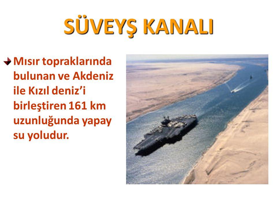 SÜVEYŞ KANALI Mısır topraklarında bulunan ve Akdeniz ile Kızıl deniz'i birleştiren 161 km uzunluğunda yapay su yoludur.