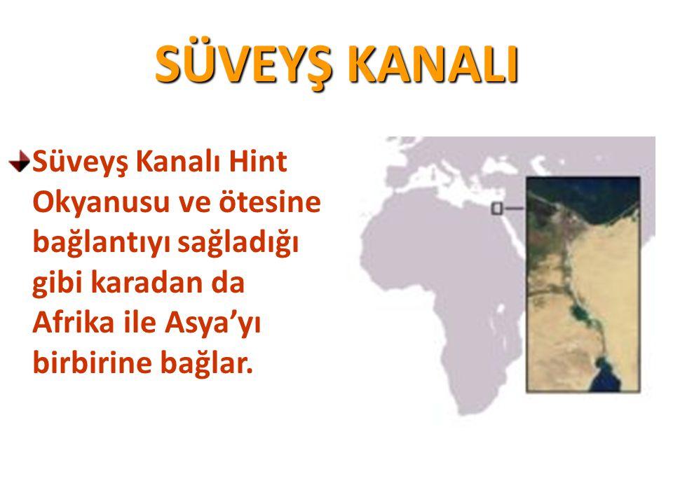 SÜVEYŞ KANALI Süveyş Kanalı Hint Okyanusu ve ötesine bağlantıyı sağladığı gibi karadan da Afrika ile Asya'yı birbirine bağlar.