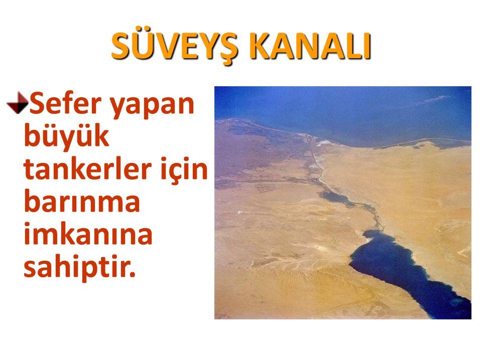 SÜVEYŞ KANALI Sefer yapan büyük tankerler için barınma imkanına sahiptir.