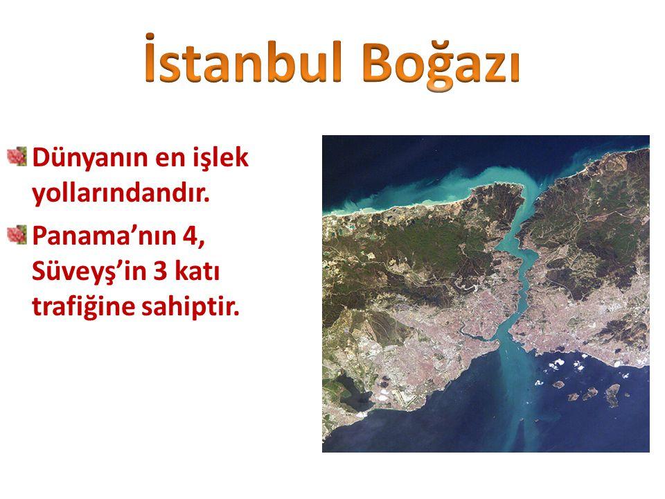 İstanbul Boğazı Dünyanın en işlek yollarındandır.