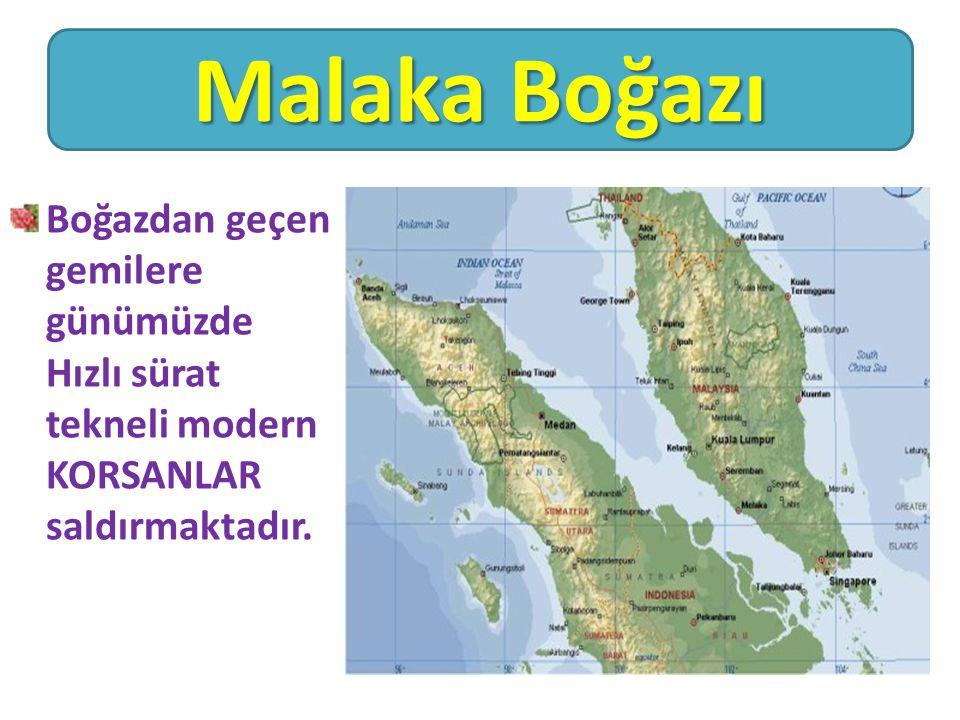 Malaka Boğazı Boğazdan geçen gemilere günümüzde Hızlı sürat tekneli modern KORSANLAR saldırmaktadır.