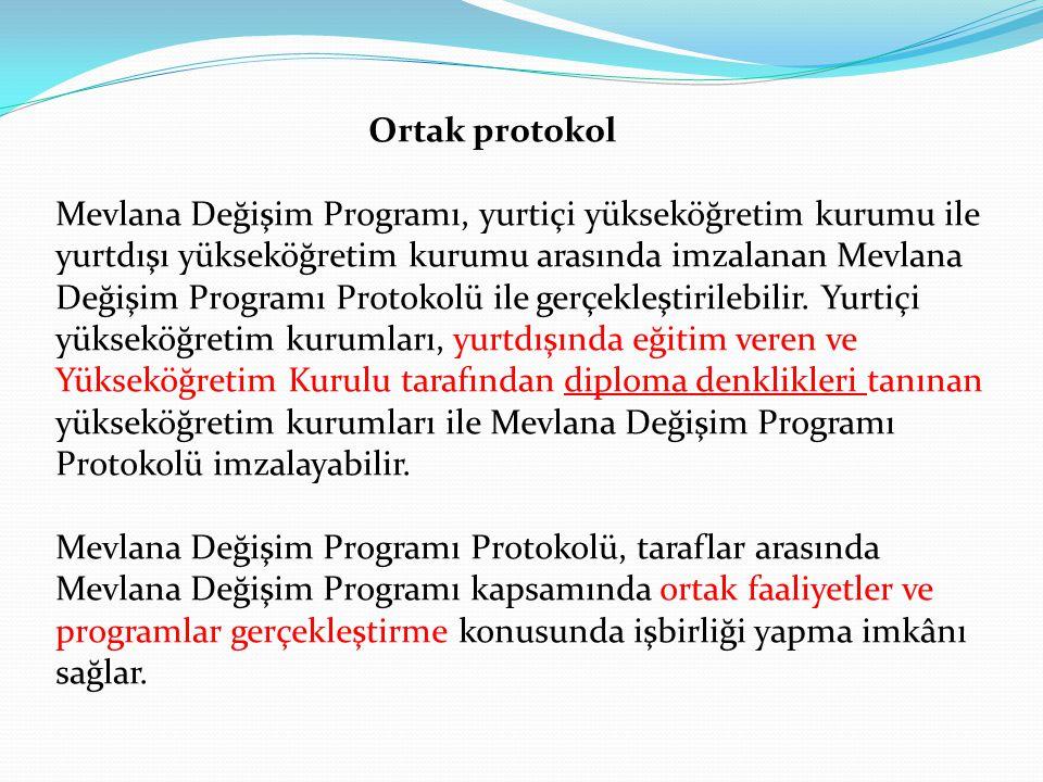 Ortak protokol Mevlana Değişim Programı, yurtiçi yükseköğretim kurumu ile yurtdışı yükseköğretim kurumu arasında imzalanan Mevlana Değişim Programı Protokolü ile gerçekleştirilebilir.