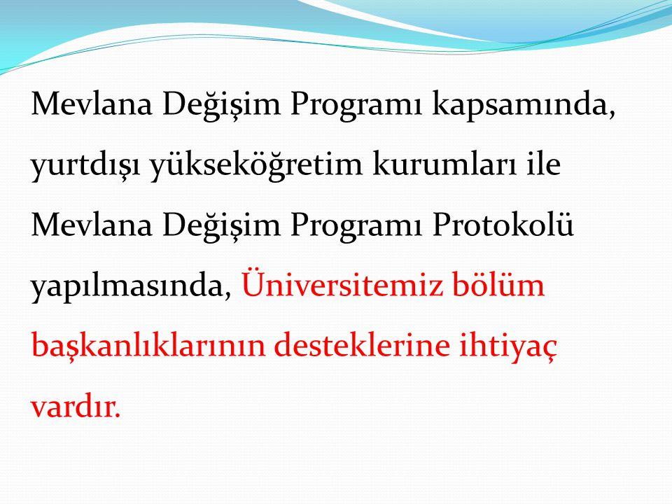 Mevlana Değişim Programı kapsamında, yurtdışı yükseköğretim kurumları ile Mevlana Değişim Programı Protokolü yapılmasında, Üniversitemiz bölüm başkanlıklarının desteklerine ihtiyaç vardır.