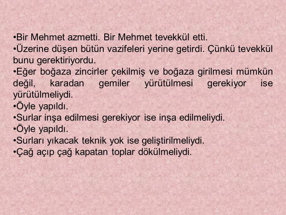 Bir Mehmet azmetti. Bir Mehmet tevekkül etti.