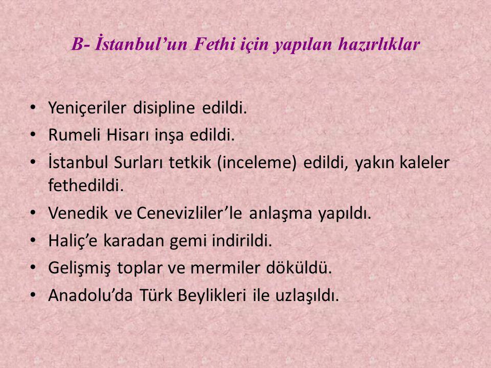 B- İstanbul'un Fethi için yapılan hazırlıklar