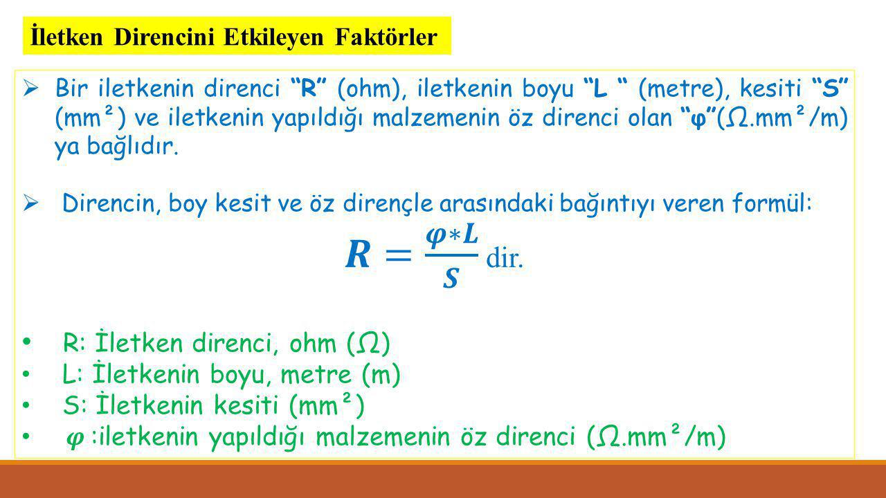 𝑹= 𝝋∗𝑳 𝑺 dir. R: İletken direnci, ohm (Ω)