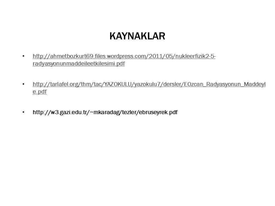 KAYNAKLAR http://ahmetbozkurt69.files.wordpress.com/2011/05/nukleerfizik2-5- radyasyonunmaddeileetkilesimi.pdf.