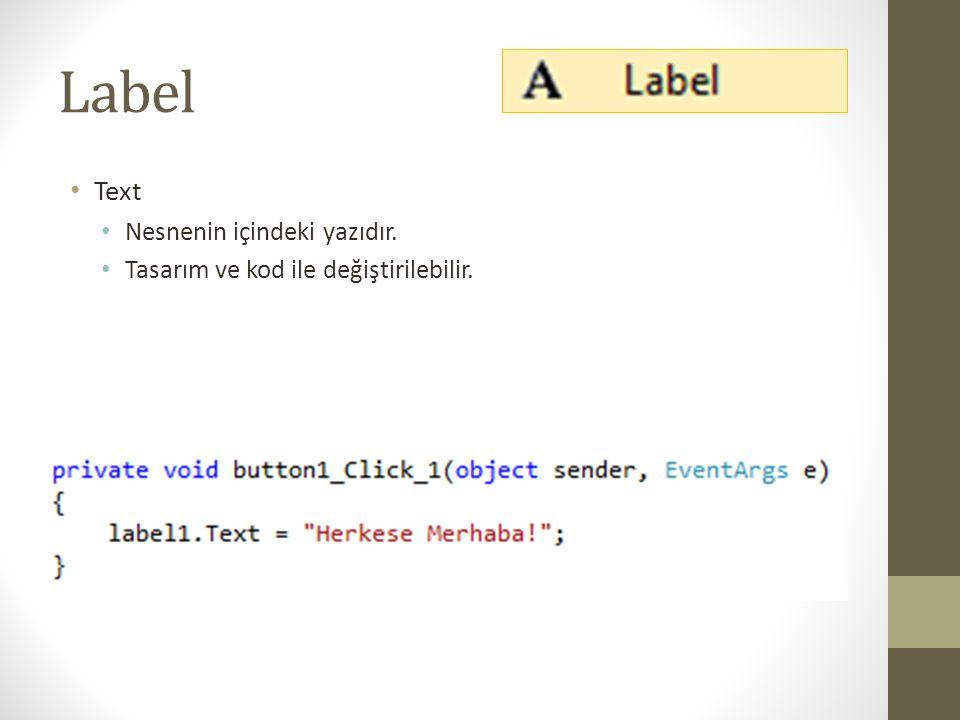 Label Text Nesnenin içindeki yazıdır.