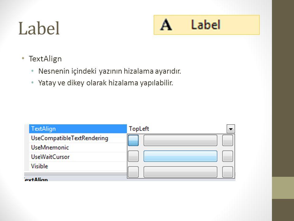 Label TextAlign Nesnenin içindeki yazının hizalama ayarıdır.