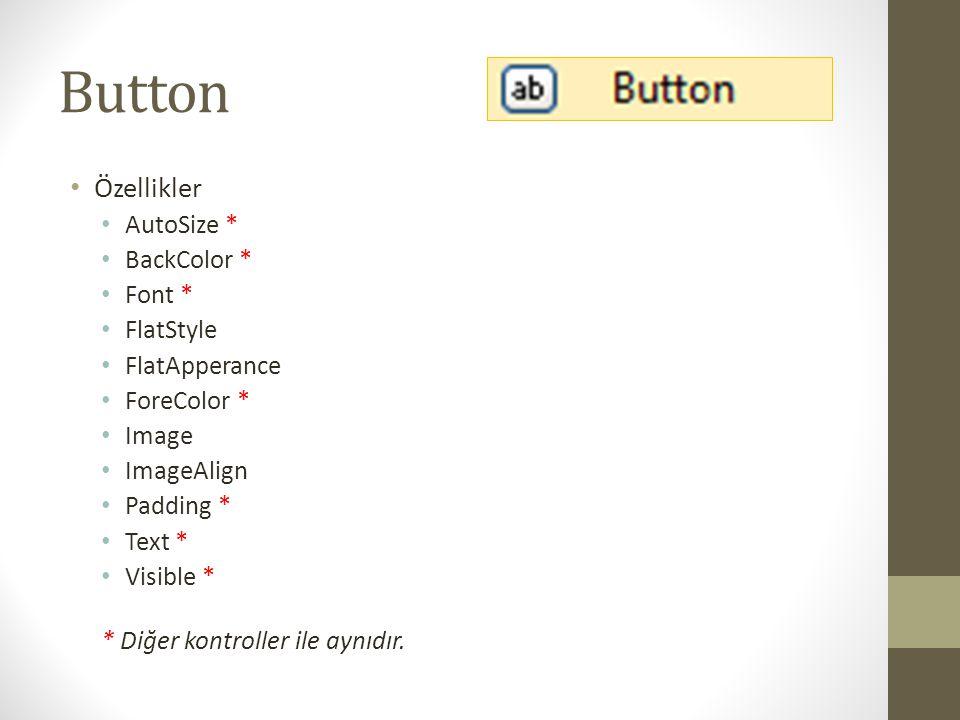 Button Özellikler AutoSize * BackColor * Font * FlatStyle
