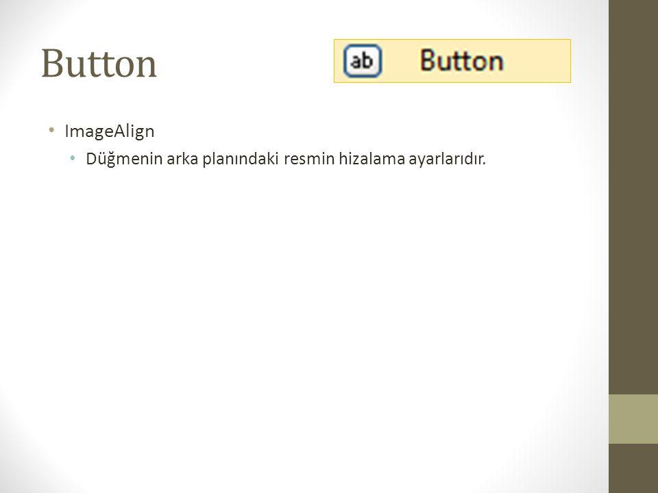 Button ImageAlign Düğmenin arka planındaki resmin hizalama ayarlarıdır.