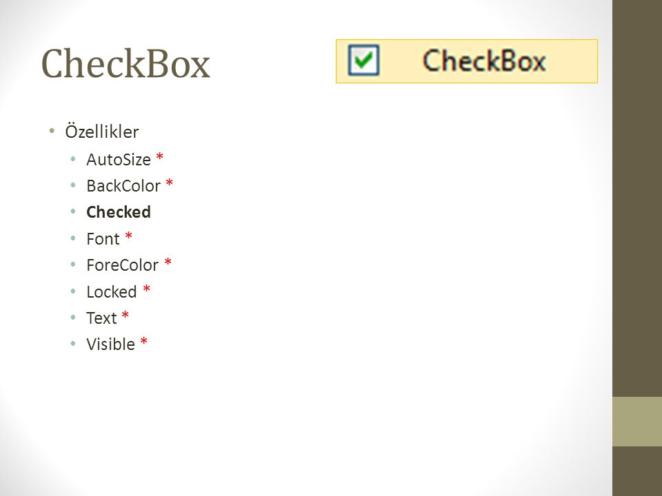 CheckBox Özellikler AutoSize * BackColor * Checked Font * ForeColor *