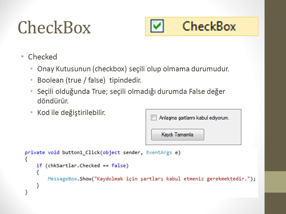 CheckBox Checked. Onay Kutusunun (checkbox) seçili olup olmama durumudur. Boolean (true / false) tipindedir.