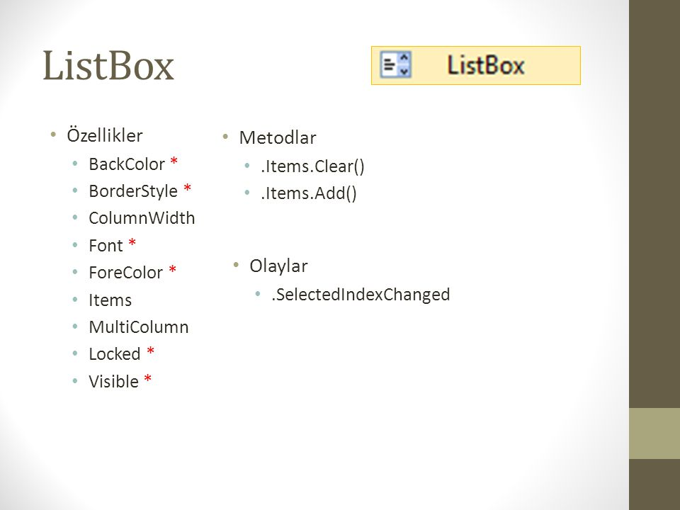 ListBox Özellikler Metodlar Olaylar BackColor * .Items.Clear()