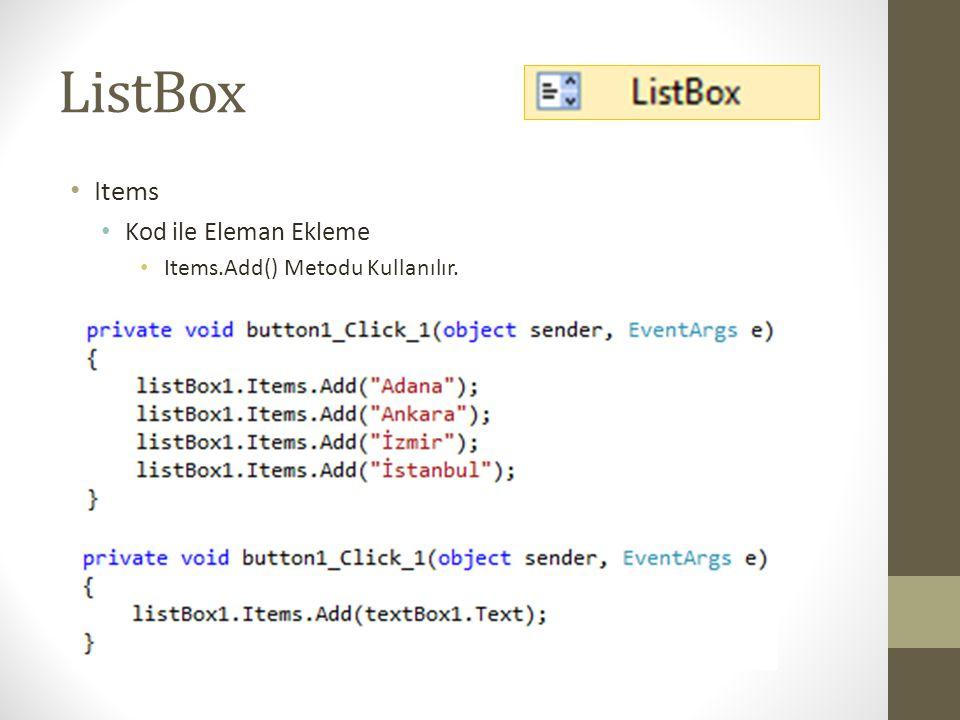 ListBox Items Kod ile Eleman Ekleme Items.Add() Metodu Kullanılır.