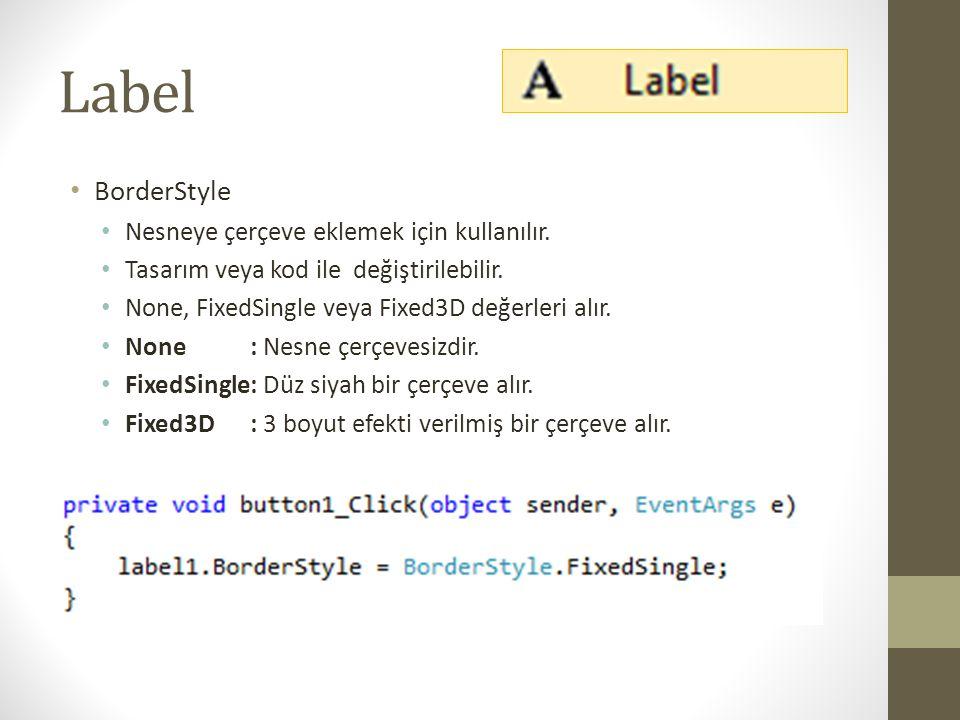 Label BorderStyle Nesneye çerçeve eklemek için kullanılır.