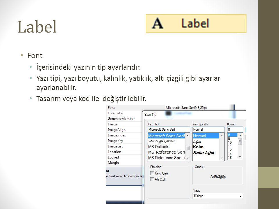 Label Font İçerisindeki yazının tip ayarlarıdır.