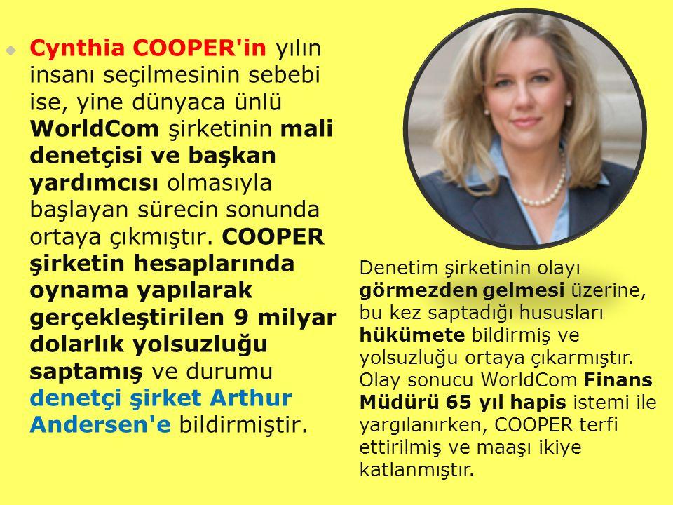 Cynthia COOPER in yılın insanı seçilmesinin sebebi ise, yine dünyaca ünlü WorldCom şirketinin mali denetçisi ve başkan yardımcısı olmasıyla başlayan sürecin sonunda ortaya çıkmıştır. COOPER şirketin hesaplarında oynama yapılarak gerçekleştirilen 9 milyar dolarlık yolsuzluğu saptamış ve durumu denetçi şirket Arthur Andersen e bildirmiştir.