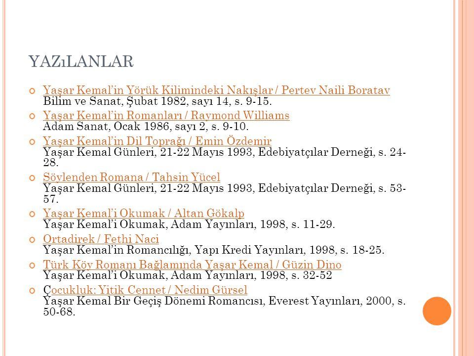 yazılanlar Yaşar Kemal'in Yörük Kilimindeki Nakışlar / Pertev Naili Boratav Bilim ve Sanat, Şubat 1982, sayı 14, s. 9-15.