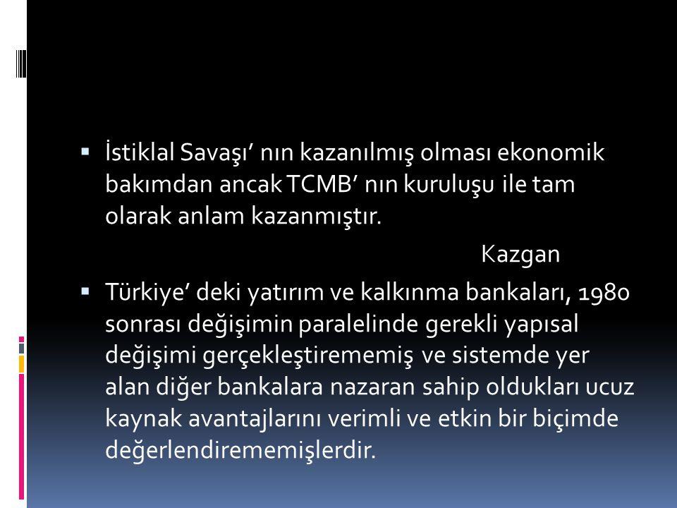 İstiklal Savaşı' nın kazanılmış olması ekonomik bakımdan ancak TCMB' nın kuruluşu ile tam olarak anlam kazanmıştır.