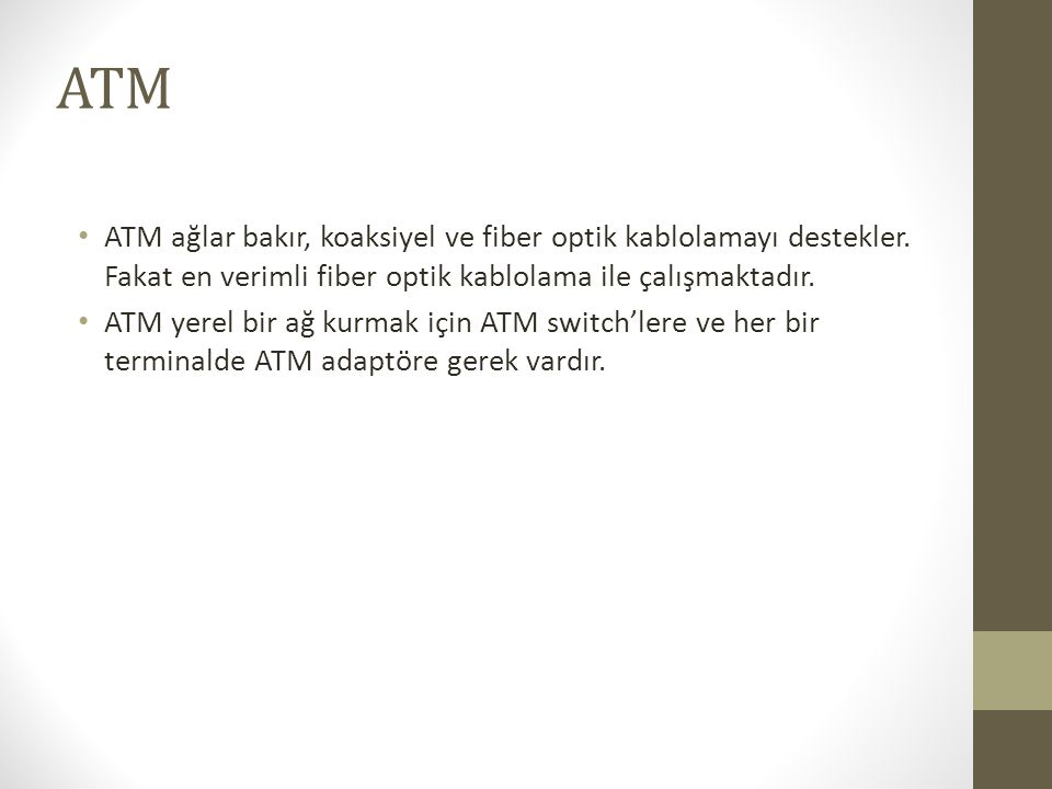 ATM ATM ağlar bakır, koaksiyel ve fiber optik kablolamayı destekler. Fakat en verimli fiber optik kablolama ile çalışmaktadır.