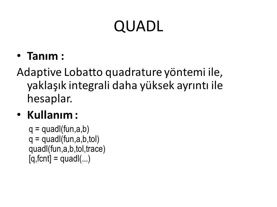 QUADL Tanım : Adaptive Lobatto quadrature yöntemi ile, yaklaşık integrali daha yüksek ayrıntı ile hesaplar.