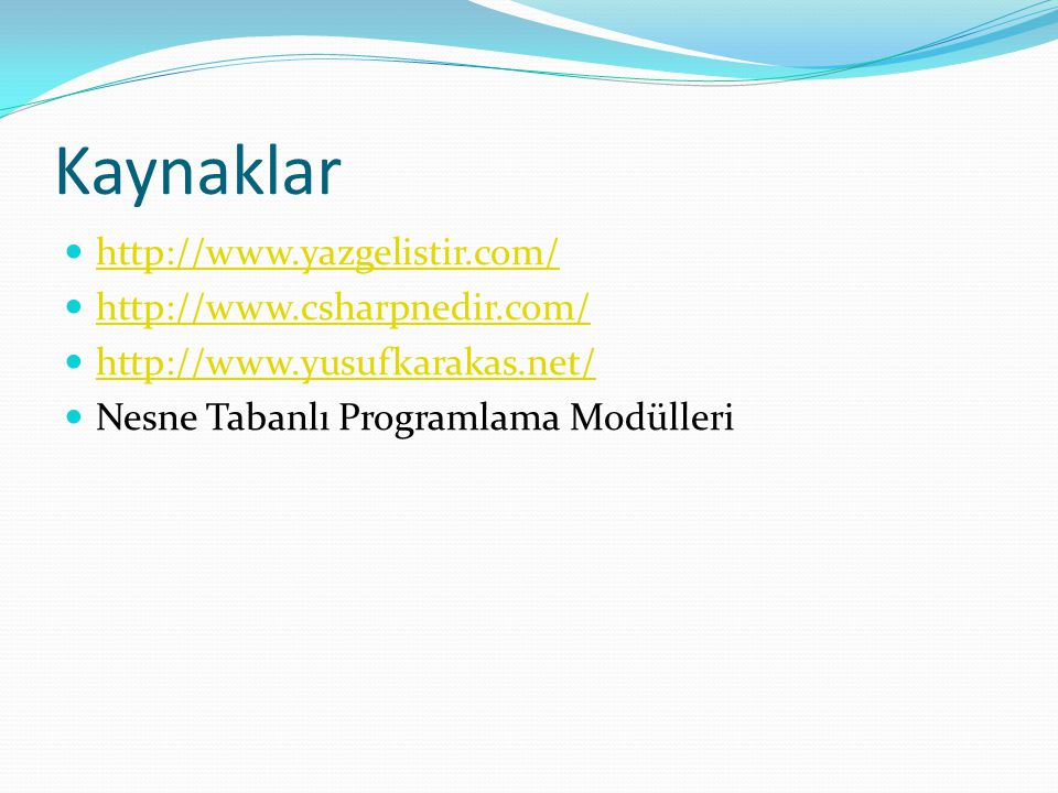 Kaynaklar http://www.yazgelistir.com/ http://www.csharpnedir.com/