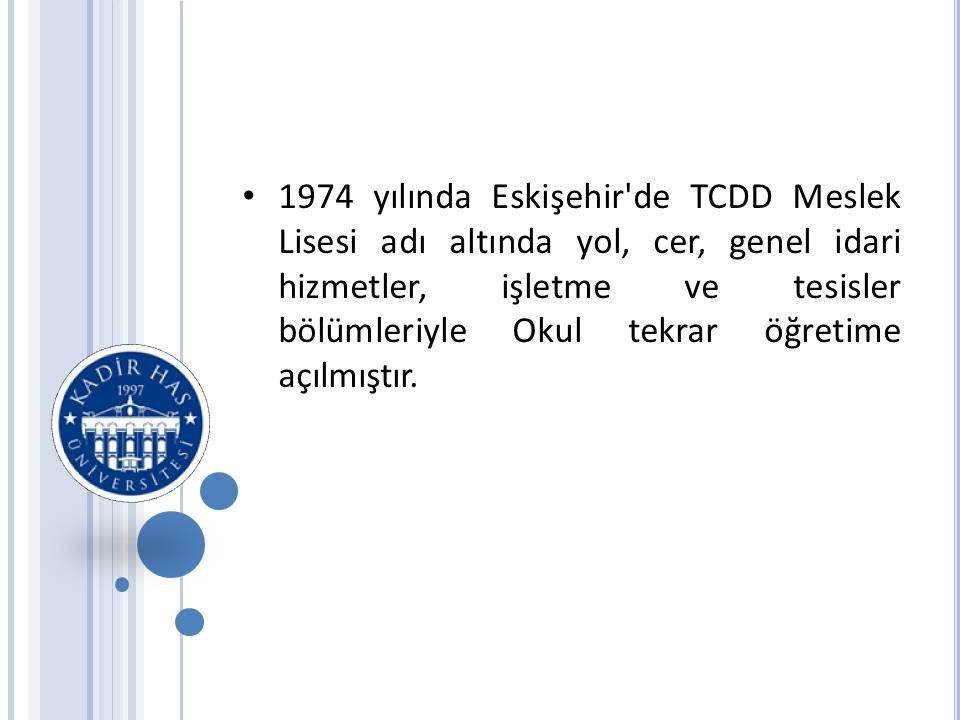1974 yılında Eskişehir de TCDD Meslek Lisesi adı altında yol, cer, genel idari hizmetler, işletme ve tesisler bölümleriyle Okul tekrar öğretime açılmıştır.