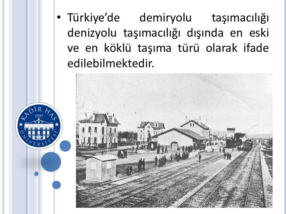 Türkiye'de demiryolu taşımacılığı denizyolu taşımacılığı dışında en eski ve en köklü taşıma türü olarak ifade edilebilmektedir.