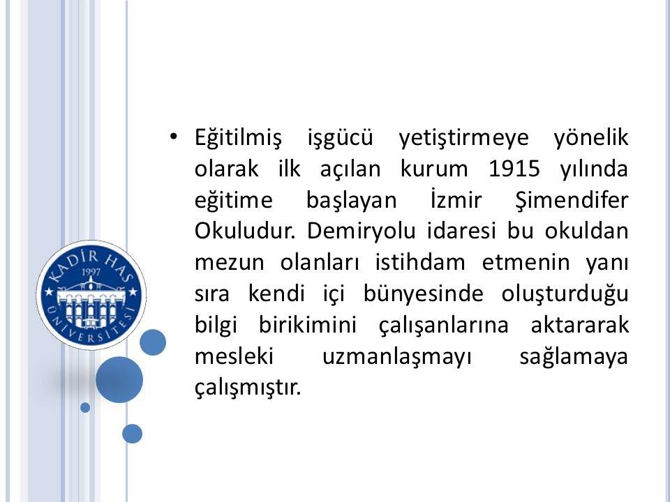 Eğitilmiş işgücü yetiştirmeye yönelik olarak ilk açılan kurum 1915 yılında eğitime başlayan İzmir Şimendifer Okuludur.