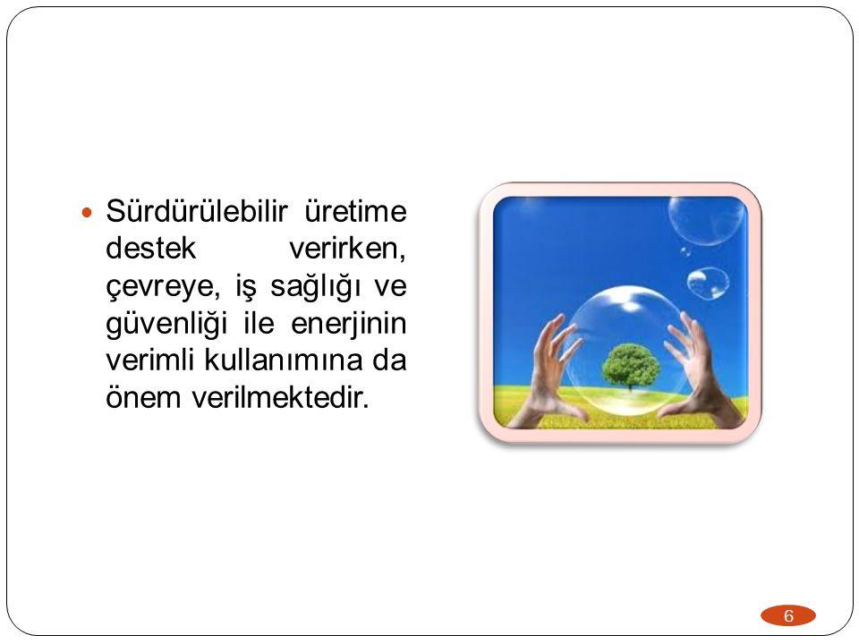 Sürdürülebilir üretime destek verirken, çevreye, iş sağlığı ve güvenliği ile enerjinin verimli kullanımına da önem verilmektedir.