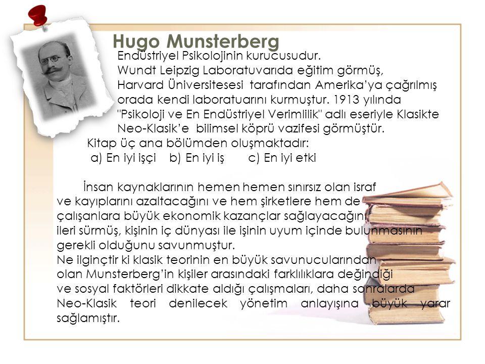 Hugo Munsterberg Endüstriyel Psikolojinin kurucusudur.