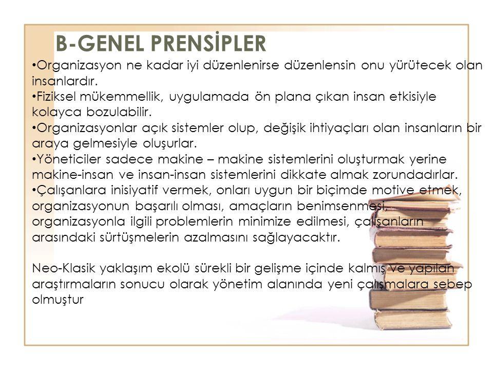 B-GENEL PRENSİPLER Organizasyon ne kadar iyi düzenlenirse düzenlensin onu yürütecek olan insanlardır.