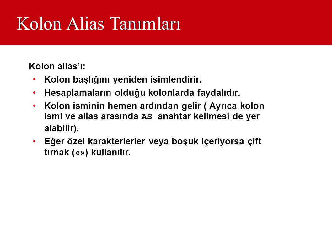 Kolon Alias Tanımları Kolon alias'ı: Kolon başlığını yeniden isimlendirir. Hesaplamaların olduğu kolonlarda faydalıdır.