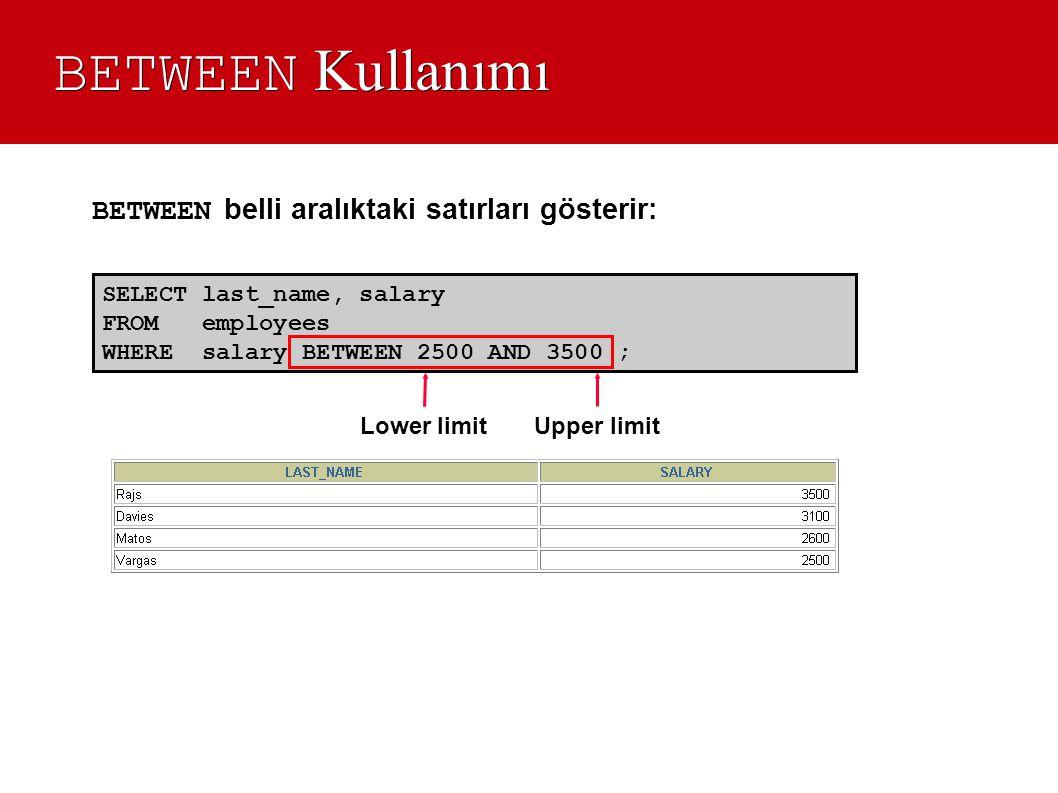 BETWEEN Kullanımı BETWEEN belli aralıktaki satırları gösterir: SELECT last_name, salary. FROM employees.