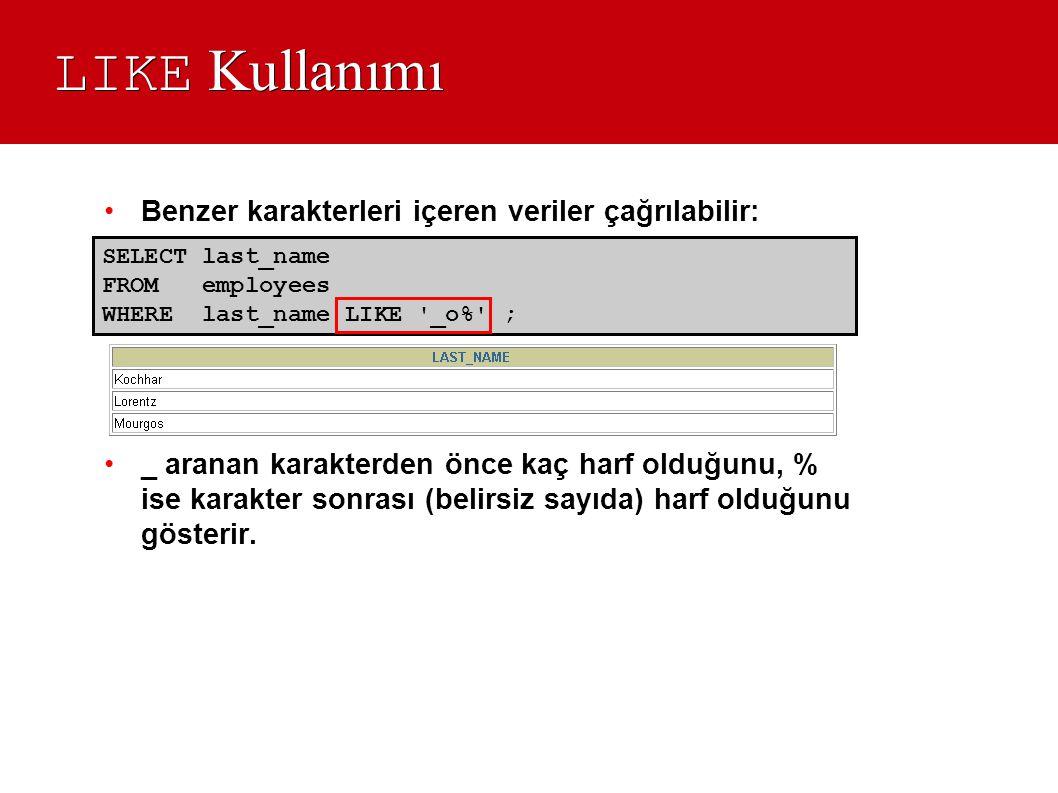 LIKE Kullanımı Benzer karakterleri içeren veriler çağrılabilir: