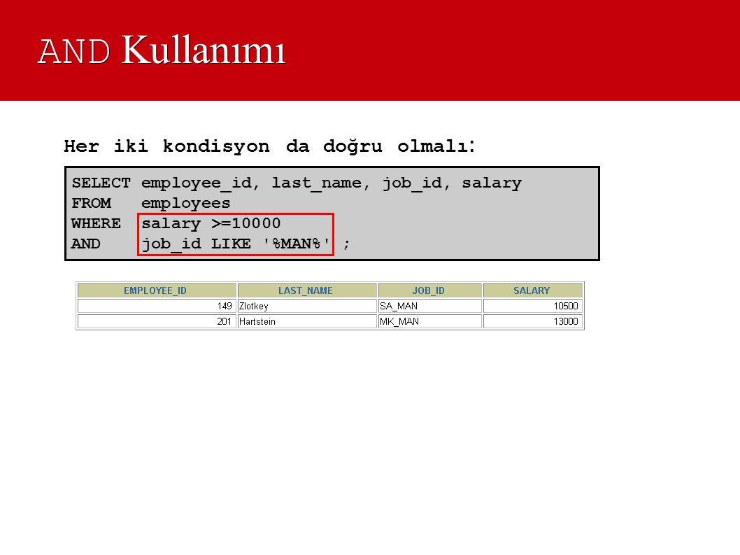 AND Kullanımı Her iki kondisyon da doğru olmalı: SELECT employee_id, last_name, job_id, salary. FROM employees.