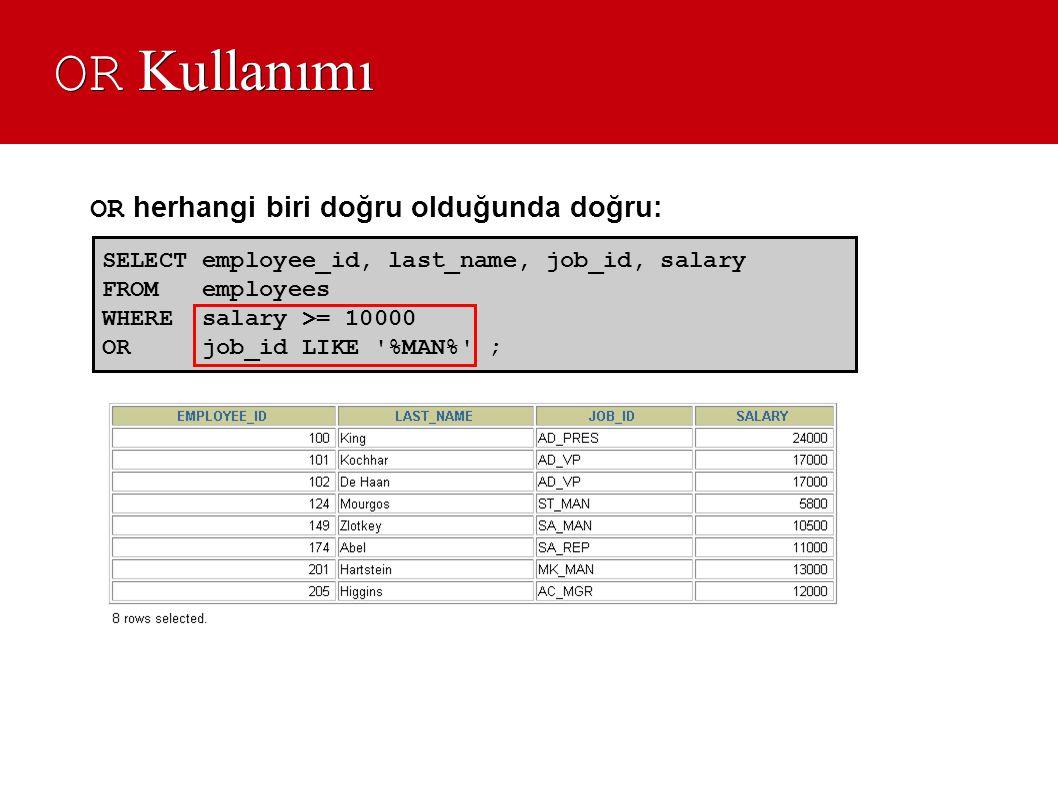 OR Kullanımı OR herhangi biri doğru olduğunda doğru: SELECT employee_id, last_name, job_id, salary.