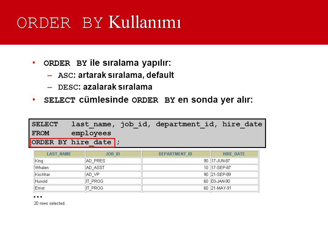ORDER BY Kullanımı ORDER BY ile sıralama yapılır: ASC: artarak sıralama, default. DESC: azalarak sıralama.