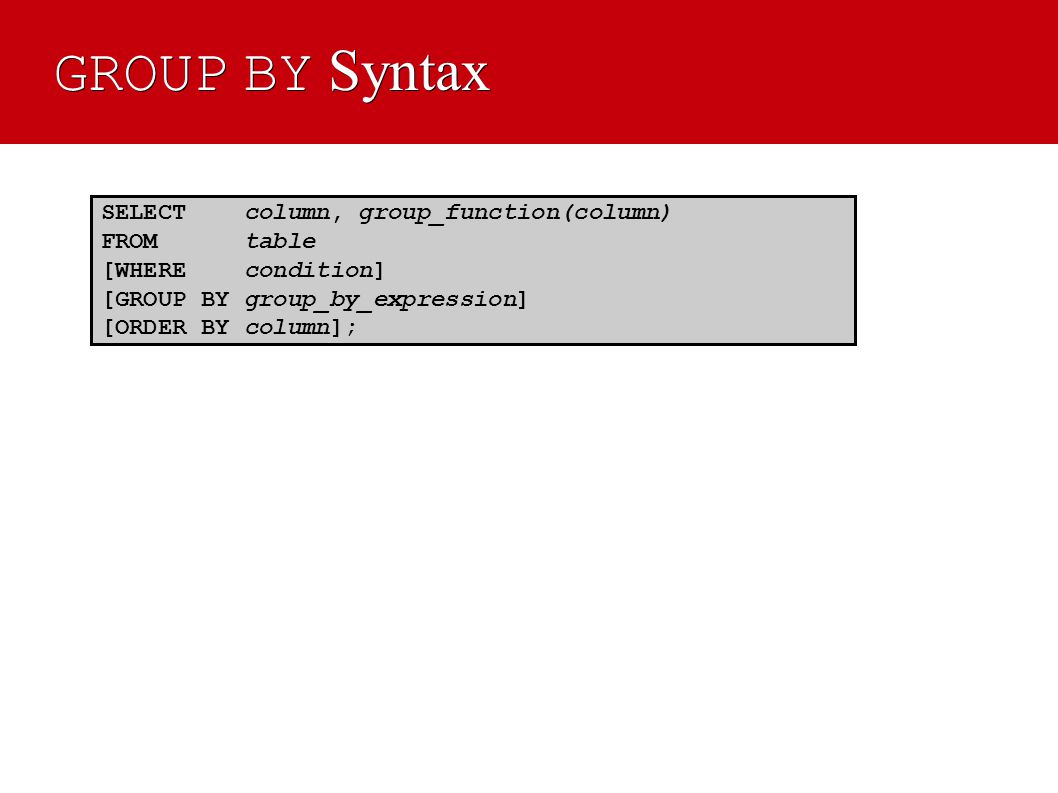 GROUP BY Syntax SELECT column, group_function(column) FROM table