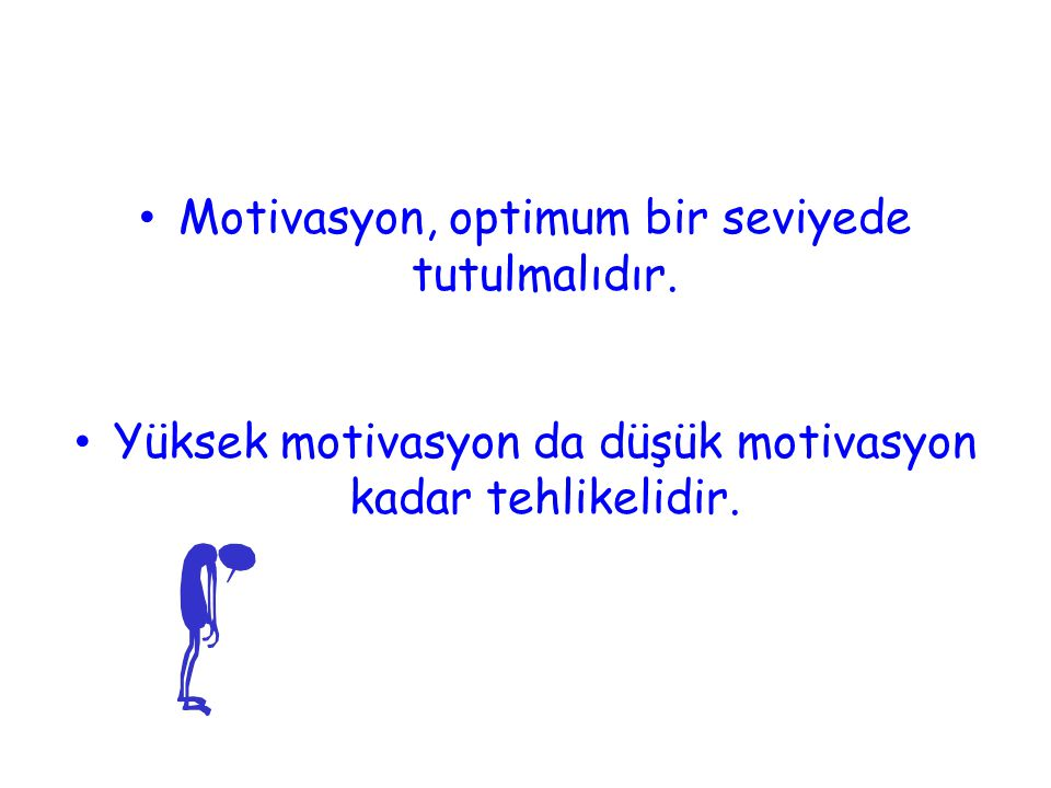 Motivasyon, optimum bir seviyede tutulmalıdır.