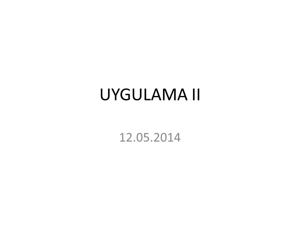 UYGULAMA II 12.05.2014