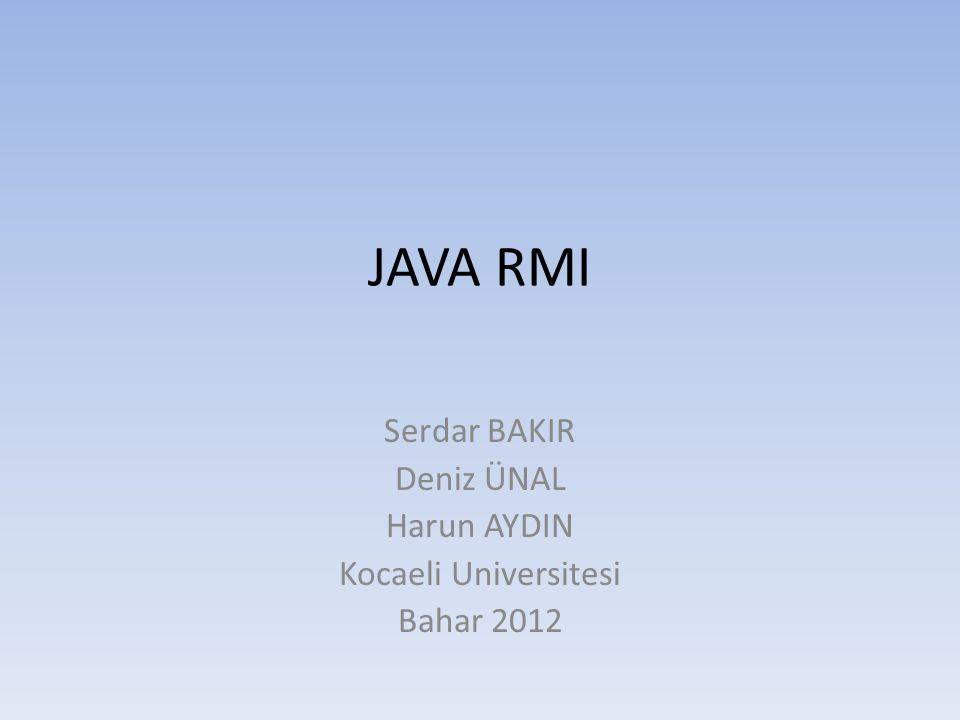 Serdar BAKIR Deniz ÜNAL Harun AYDIN Kocaeli Universitesi Bahar 2012