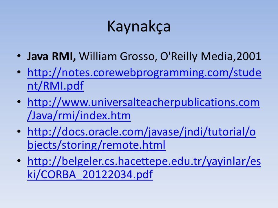 Kaynakça Java RMI, William Grosso, O Reilly Media,2001