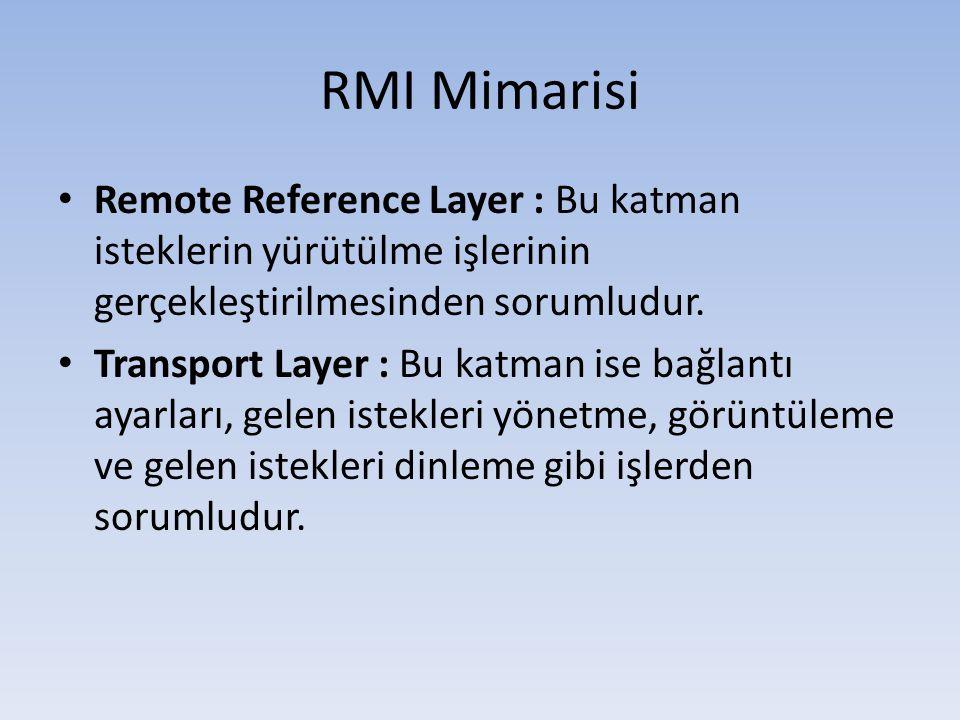 RMI Mimarisi Remote Reference Layer : Bu katman isteklerin yürütülme işlerinin gerçekleştirilmesinden sorumludur.